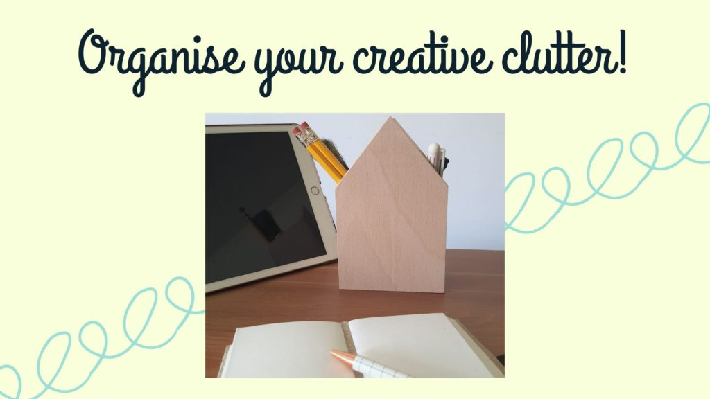Organise your creative clutter